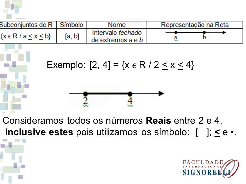 Exemplo: [2, 4] = {x ϵ R / 2 < x < 4}